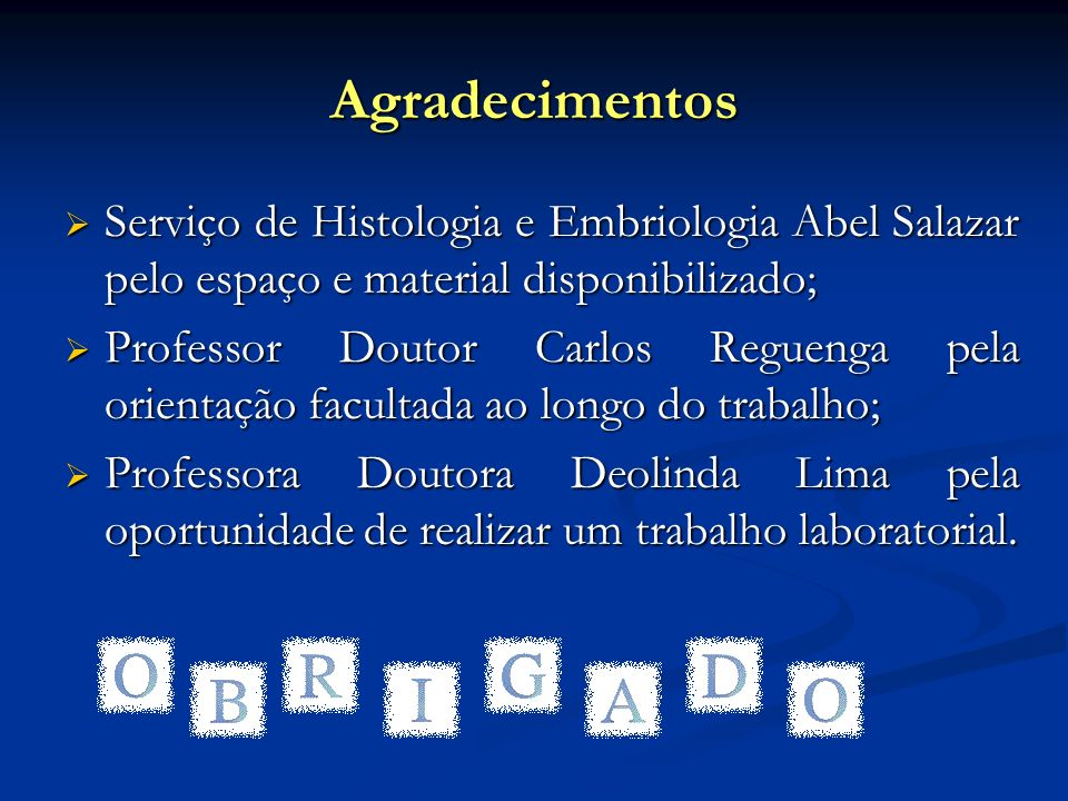 AgradecimentosServiço de Histologia e Embriologia Abel Salazar pelo espaço e material disponibilizado;
