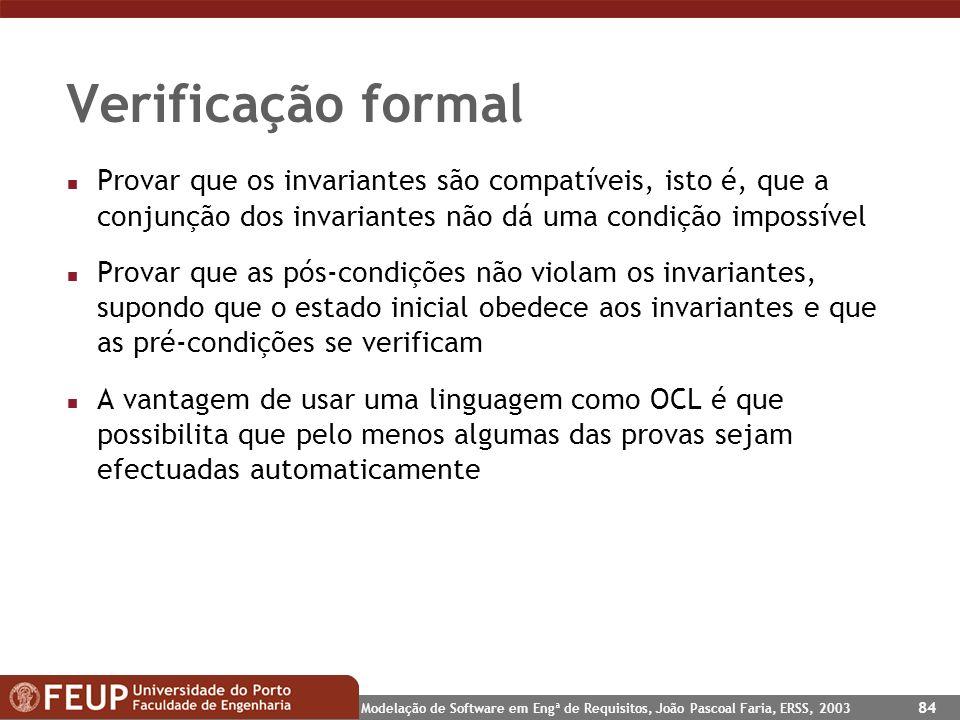 Verificação formal Provar que os invariantes são compatíveis, isto é, que a conjunção dos invariantes não dá uma condição impossível.