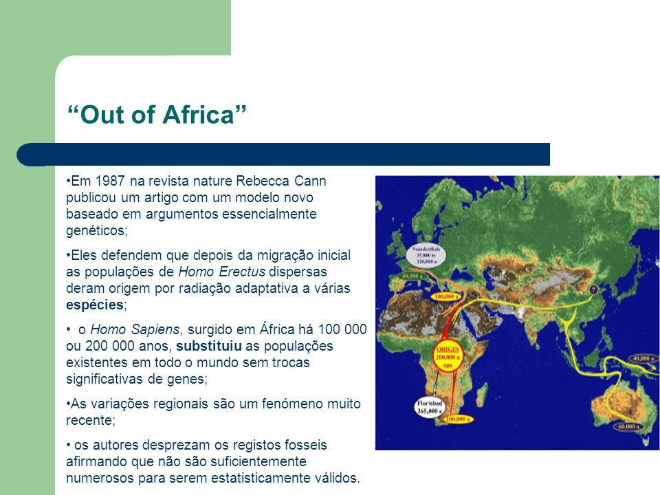 Out of Africa Em 1987 na revista nature Rebecca Cann publicou um artigo com um modelo novo baseado em argumentos essencialmente genéticos;