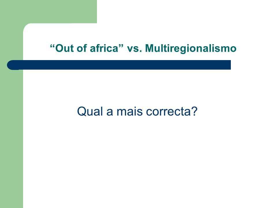 Out of africa vs. Multiregionalismo