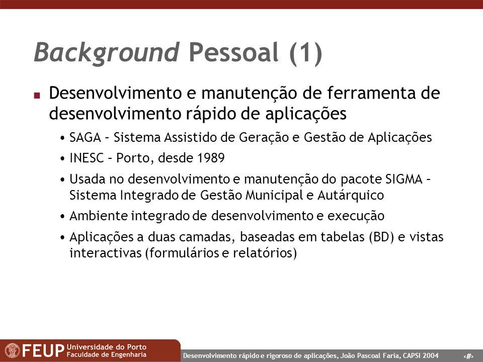 Background Pessoal (1) Desenvolvimento e manutenção de ferramenta de desenvolvimento rápido de aplicações.