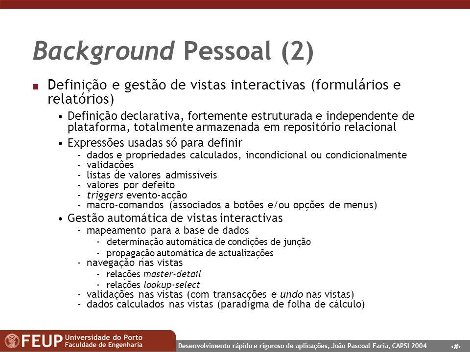 Background Pessoal (2) Definição e gestão de vistas interactivas (formulários e relatórios)