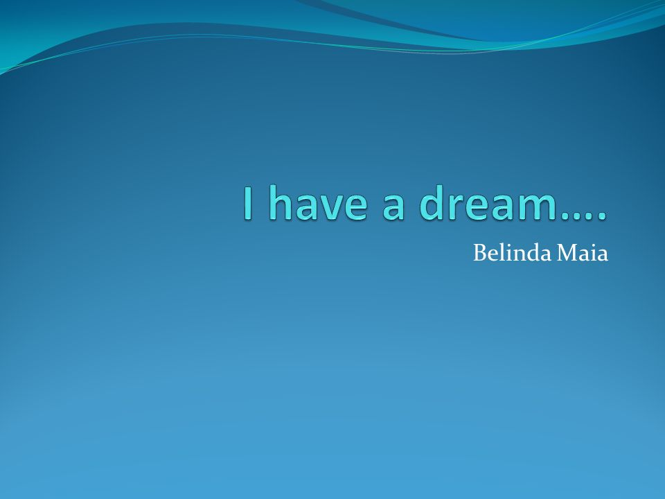 I have a dream…. Belinda Maia