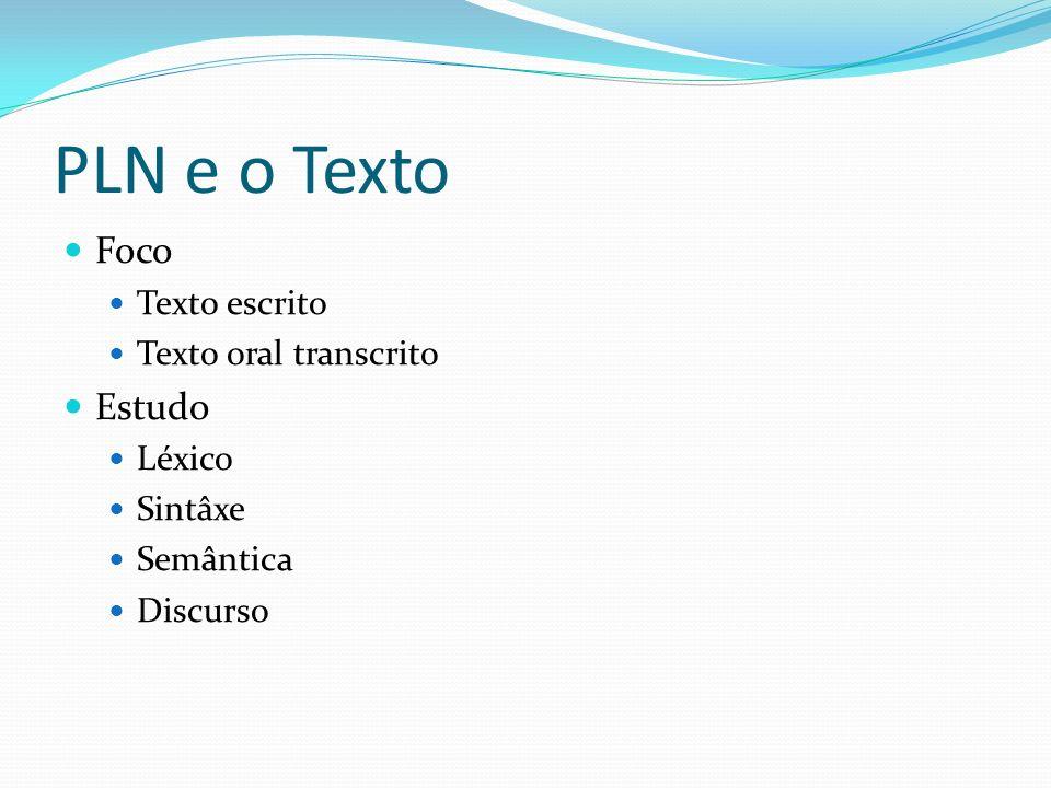 PLN e o Texto Foco Estudo Texto escrito Texto oral transcrito Léxico