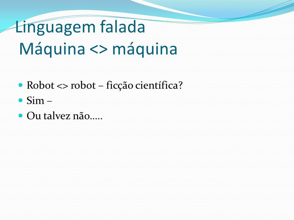 Linguagem falada Máquina <> máquina