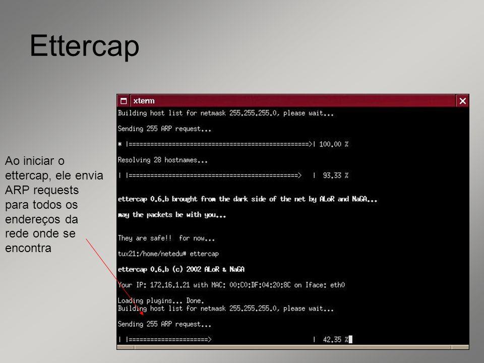 Ettercap Ao iniciar o ettercap, ele envia ARP requests para todos os endereços da rede onde se encontra.