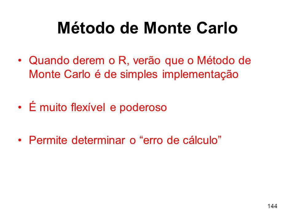 Método de Monte Carlo Quando derem o R, verão que o Método de Monte Carlo é de simples implementação.