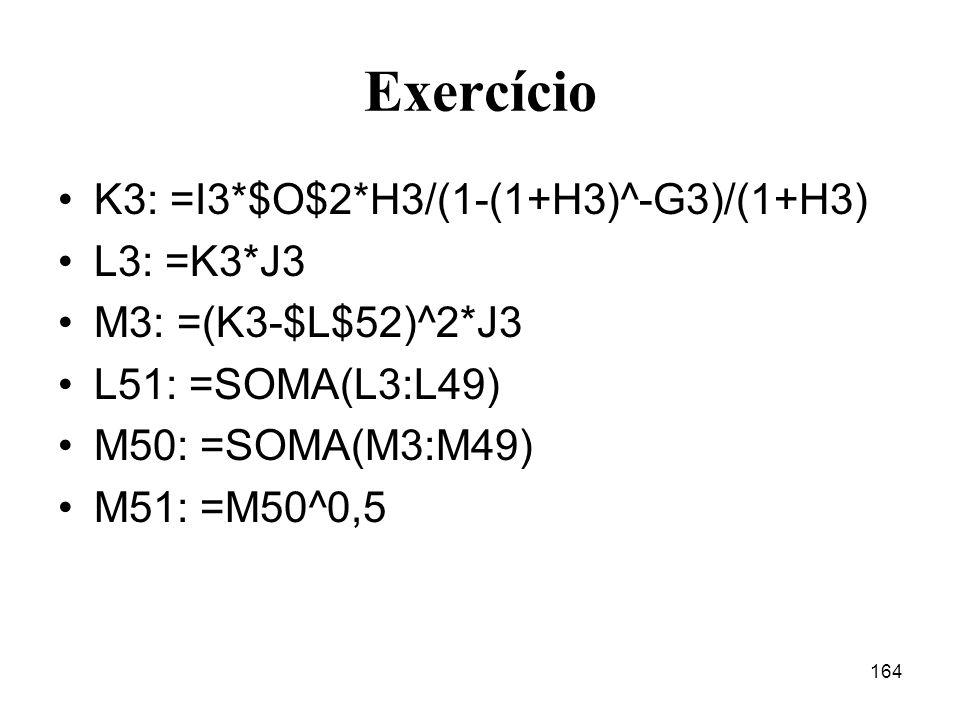 Exercício K3: =I3*$O$2*H3/(1-(1+H3)^-G3)/(1+H3) L3: =K3*J3