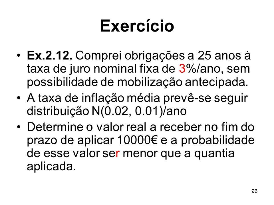 Exercício Ex.2.12. Comprei obrigações a 25 anos à taxa de juro nominal fixa de 3%/ano, sem possibilidade de mobilização antecipada.