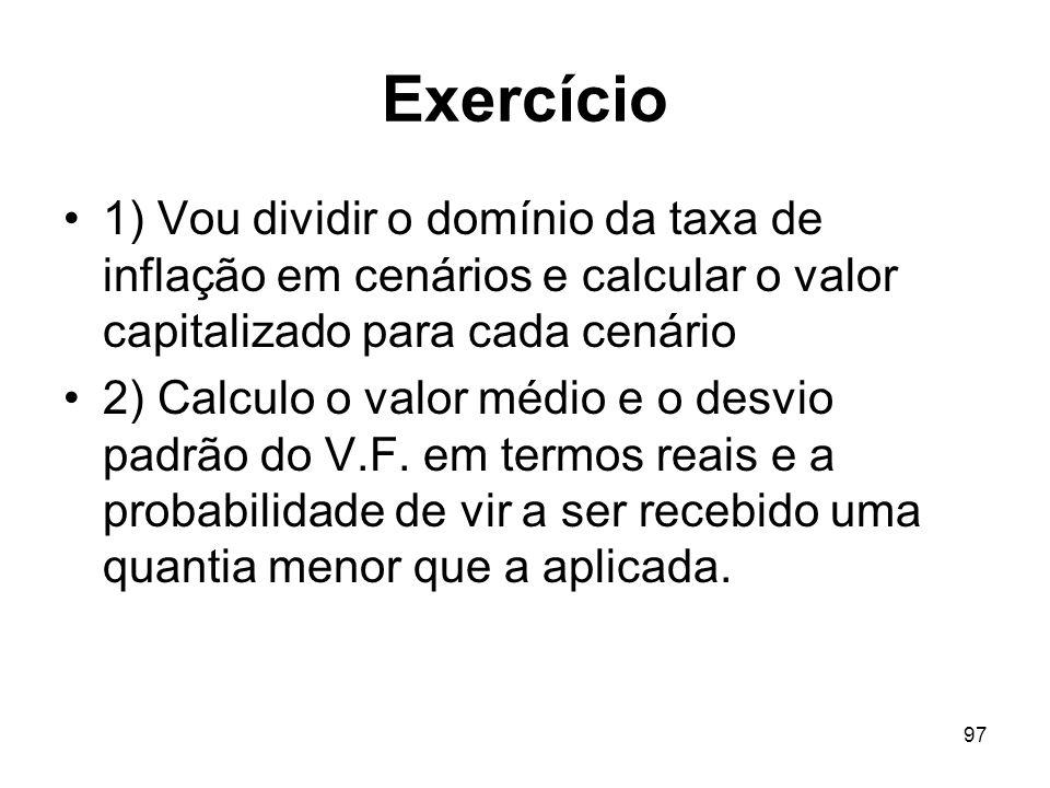 Exercício 1) Vou dividir o domínio da taxa de inflação em cenários e calcular o valor capitalizado para cada cenário.