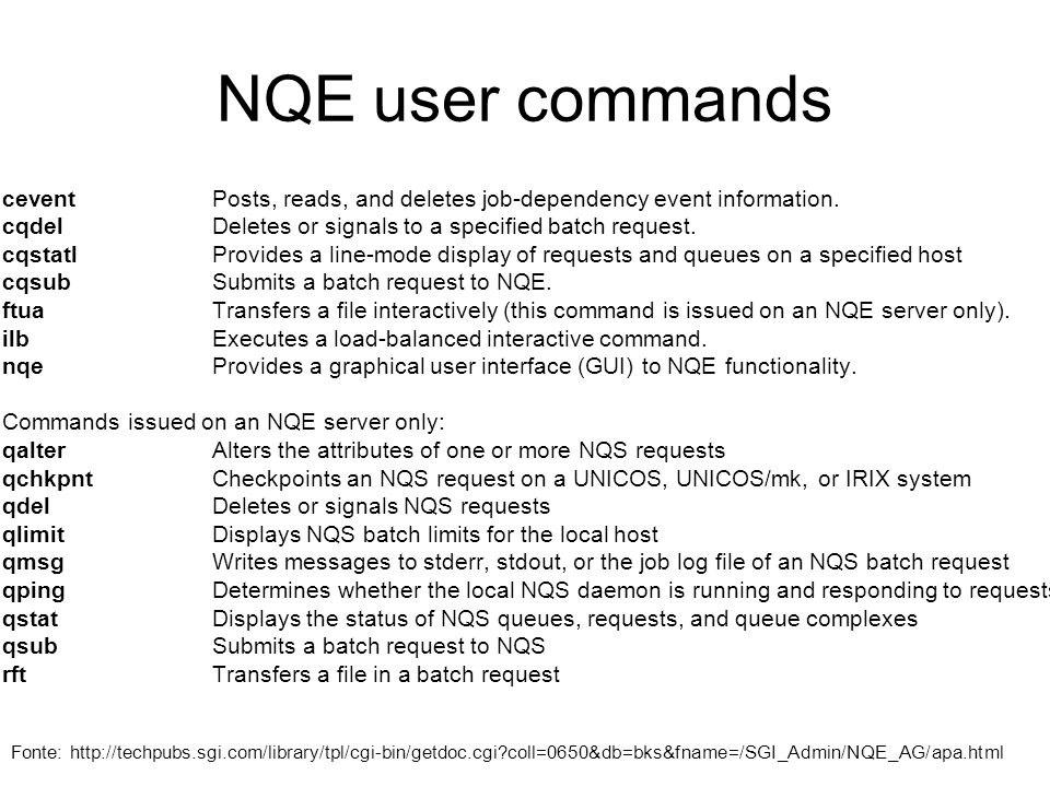 NQE user commandscevent Posts, reads, and deletes job-dependency event information. cqdel Deletes or signals to a specified batch request.