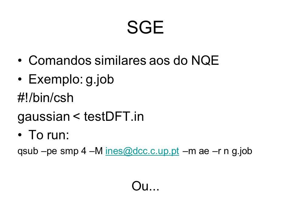SGE Comandos similares aos do NQE Exemplo: g.job #!/bin/csh