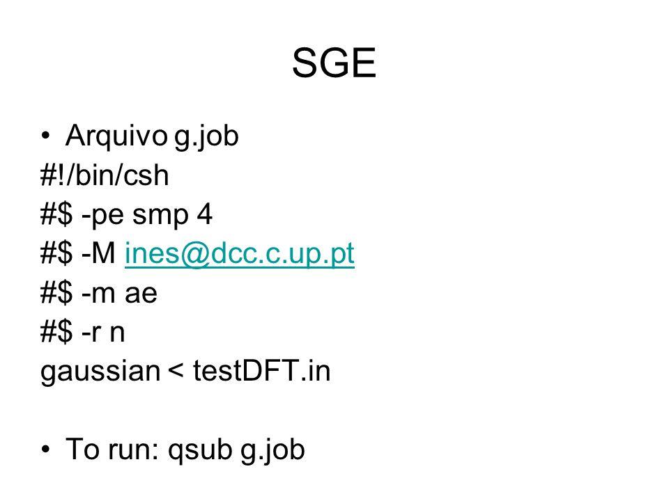 SGE Arquivo g.job #!/bin/csh #$ -pe smp 4 #$ -M ines@dcc.c.up.pt