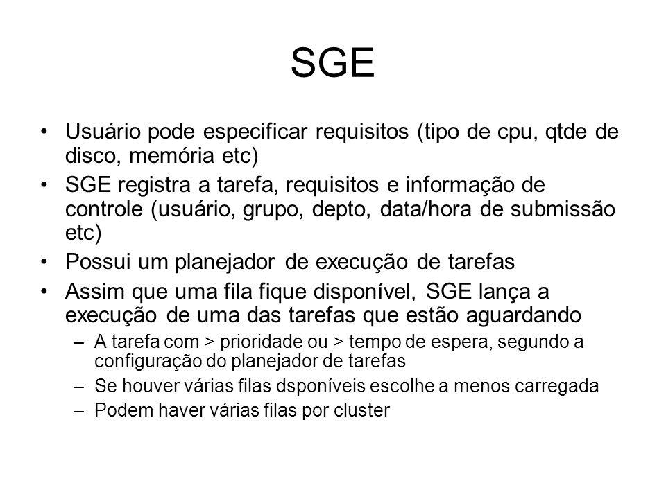 SGEUsuário pode especificar requisitos (tipo de cpu, qtde de disco, memória etc)