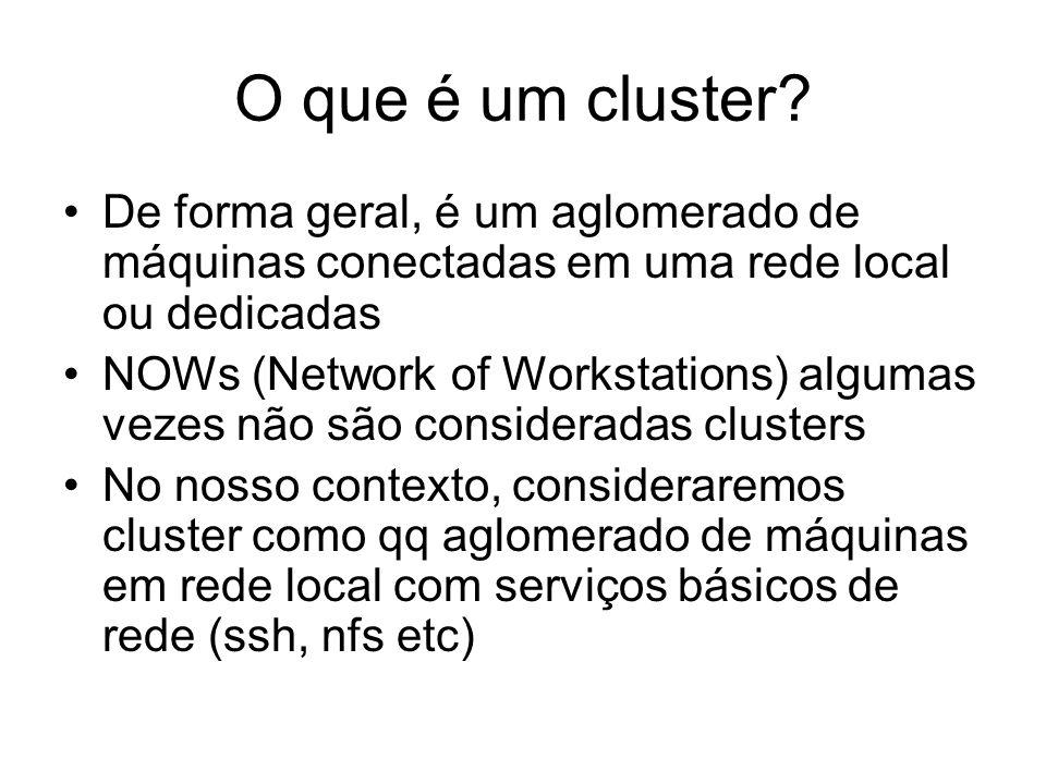 O que é um cluster De forma geral, é um aglomerado de máquinas conectadas em uma rede local ou dedicadas.