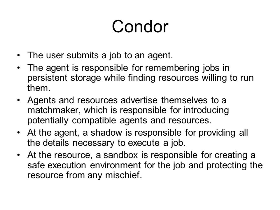 Condor The user submits a job to an agent.