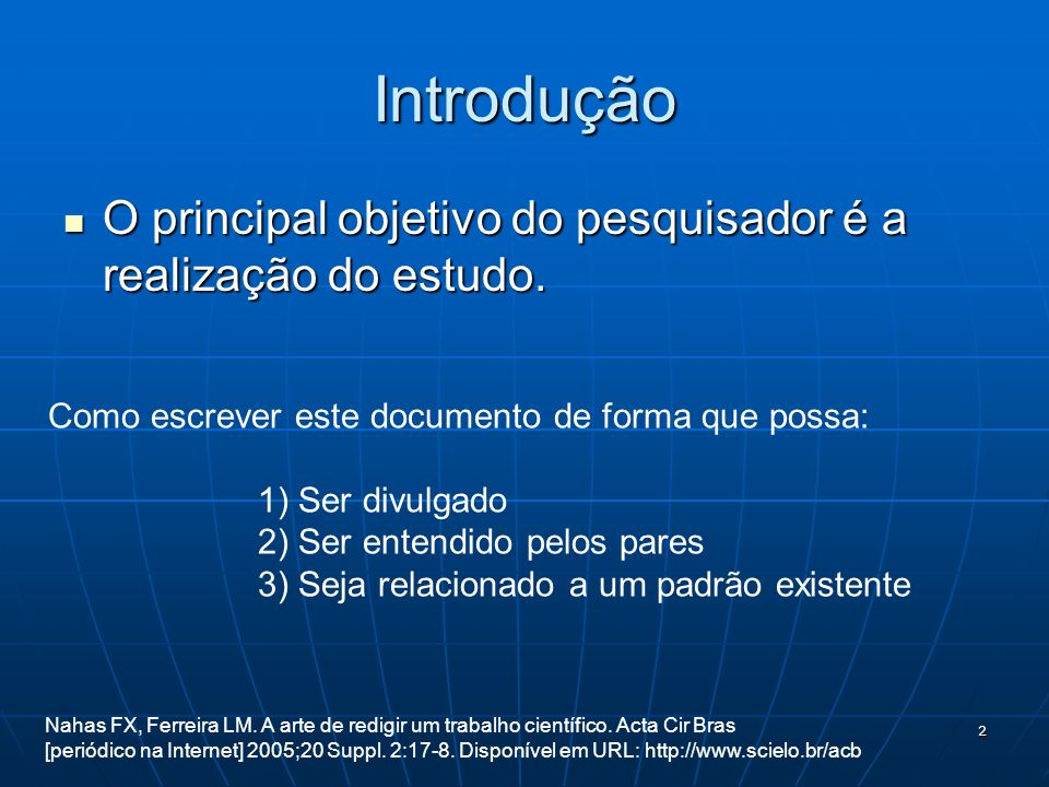 Introdução O principal objetivo do pesquisador é a realização do estudo. Como escrever este documento de forma que possa: