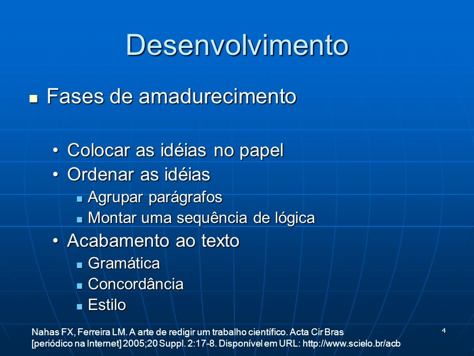 Desenvolvimento Fases de amadurecimento Colocar as idéias no papel