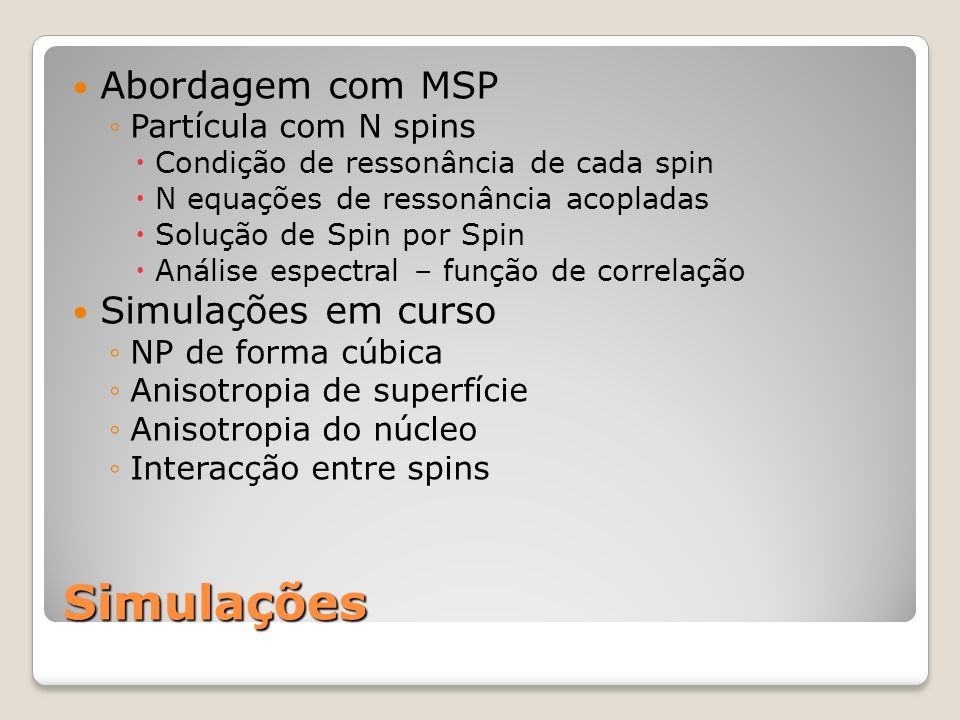 Simulações Abordagem com MSP Simulações em curso Partícula com N spins