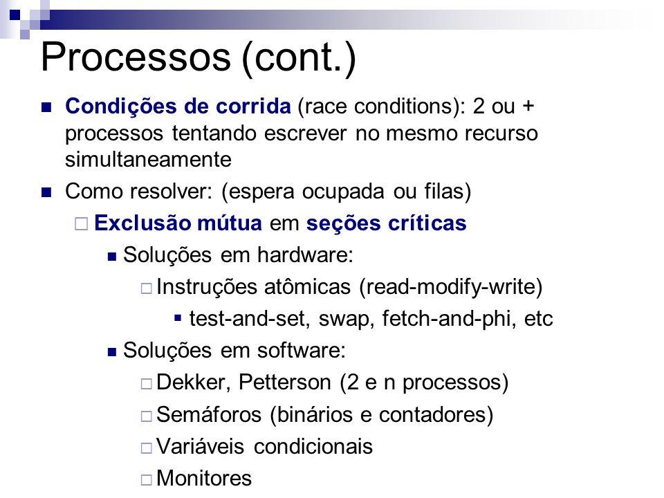 Processos (cont.) Condições de corrida (race conditions): 2 ou + processos tentando escrever no mesmo recurso simultaneamente.