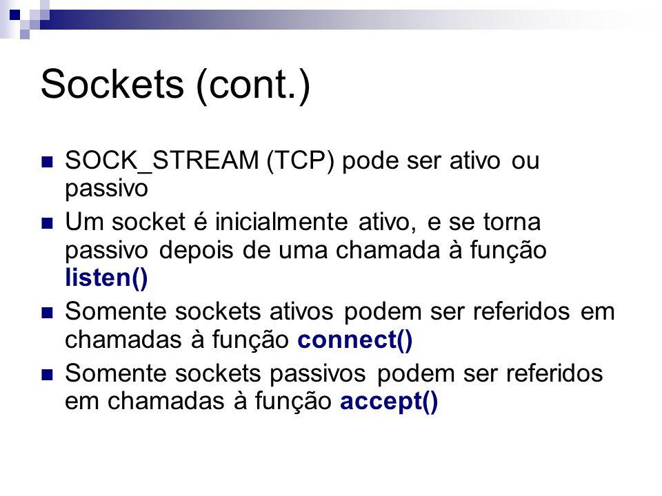 Sockets (cont.) SOCK_STREAM (TCP) pode ser ativo ou passivo