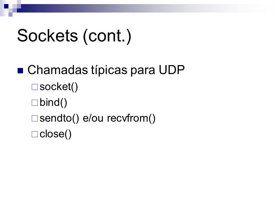 Sockets (cont.) Chamadas típicas para UDP socket() bind()