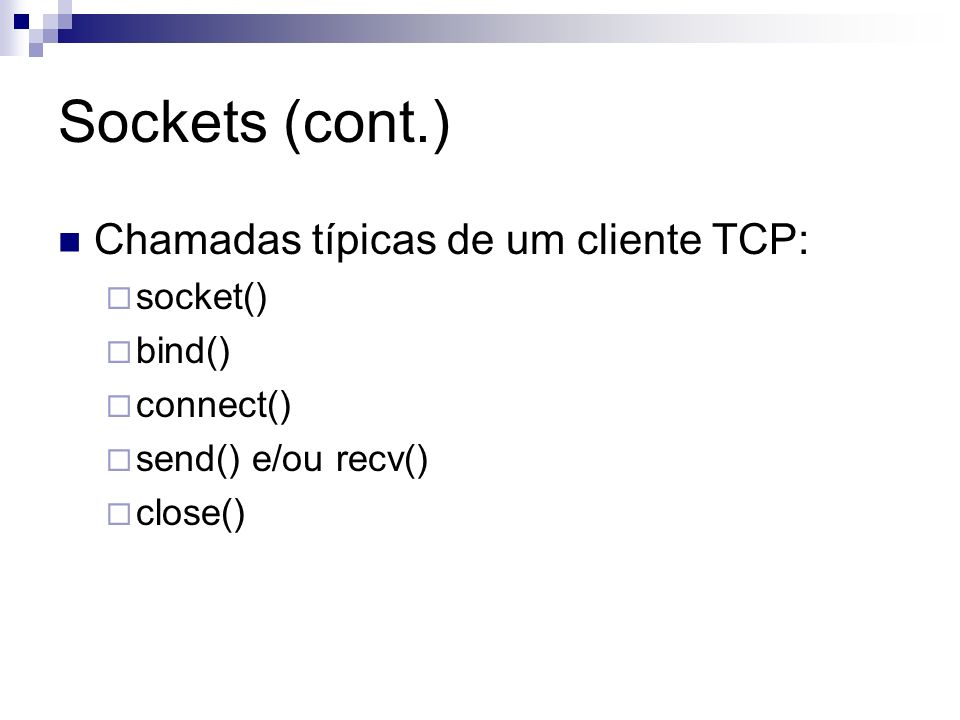 Sockets (cont.) Chamadas típicas de um cliente TCP: socket() bind()
