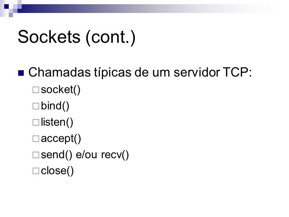 Sockets (cont.) Chamadas típicas de um servidor TCP: socket() bind()