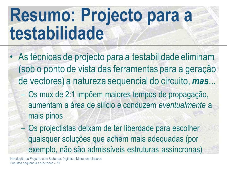 Resumo: Projecto para a testabilidade