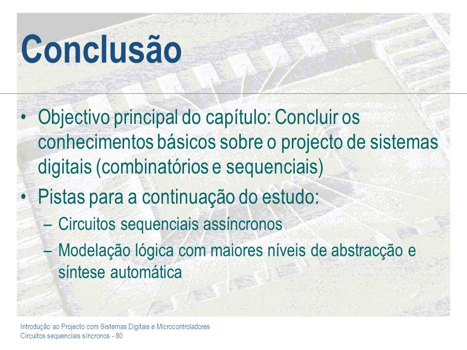 Conclusão Objectivo principal do capítulo: Concluir os conhecimentos básicos sobre o projecto de sistemas digitais (combinatórios e sequenciais)