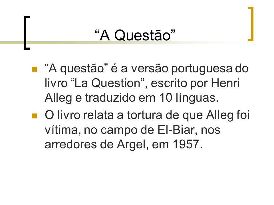 A Questão A questão é a versão portuguesa do livro La Question , escrito por Henri Alleg e traduzido em 10 línguas.