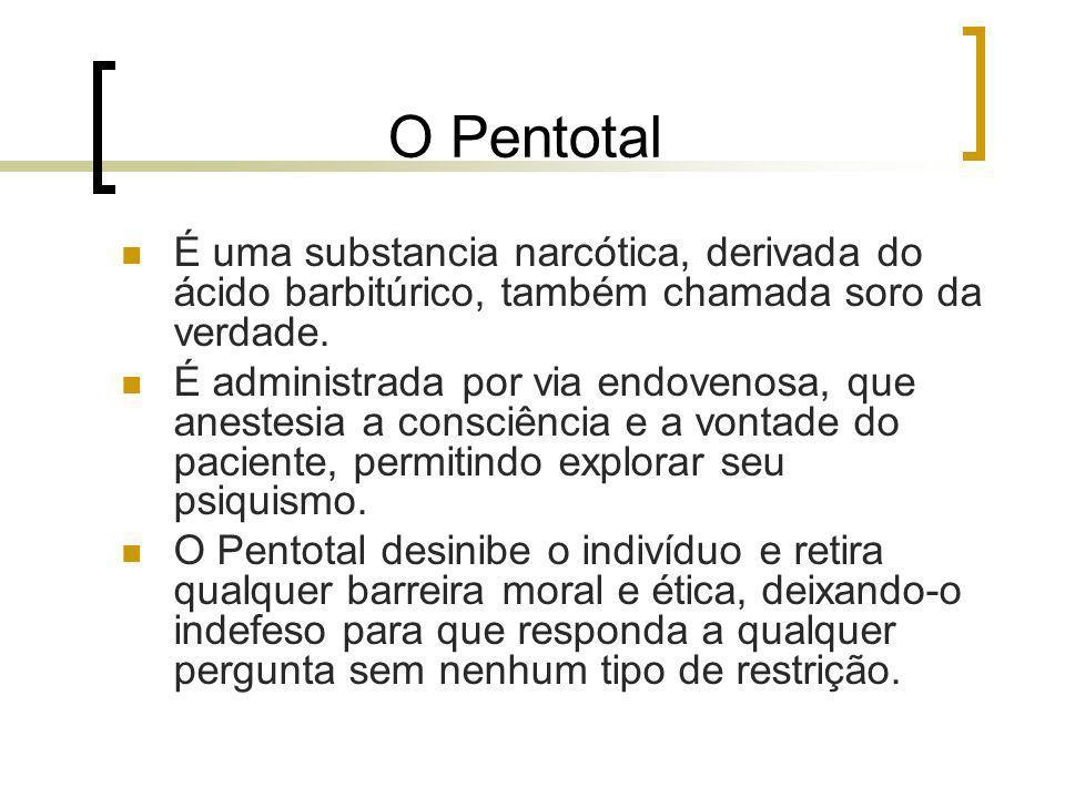 O Pentotal É uma substancia narcótica, derivada do ácido barbitúrico, também chamada soro da verdade.
