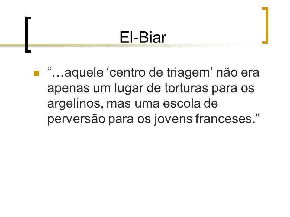 El-Biar …aquele 'centro de triagem' não era apenas um lugar de torturas para os argelinos, mas uma escola de perversão para os jovens franceses.