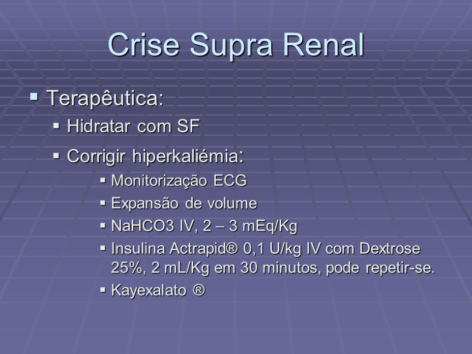Crise Supra Renal Terapêutica: Hidratar com SF Corrigir hiperkaliémia: