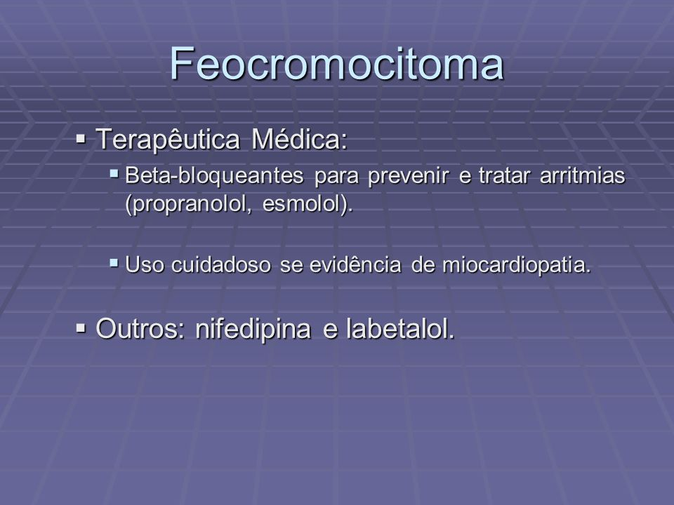 Feocromocitoma Terapêutica Médica: Outros: nifedipina e labetalol.