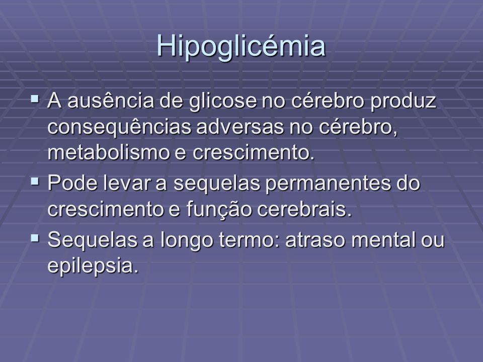 Hipoglicémia A ausência de glicose no cérebro produz consequências adversas no cérebro, metabolismo e crescimento.