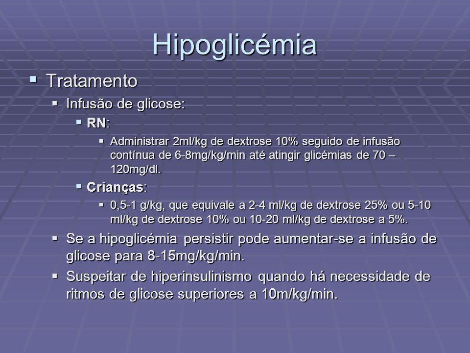 Hipoglicémia Tratamento Infusão de glicose: