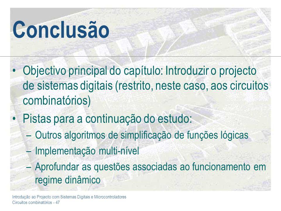 ConclusãoObjectivo principal do capítulo: Introduzir o projecto de sistemas digitais (restrito, neste caso, aos circuitos combinatórios)