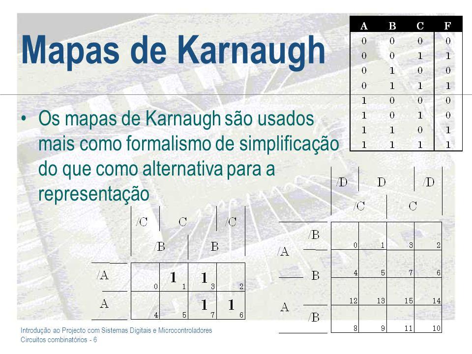 Mapas de Karnaugh Os mapas de Karnaugh são usados mais como formalismo de simplificação do que como alternativa para a representação.