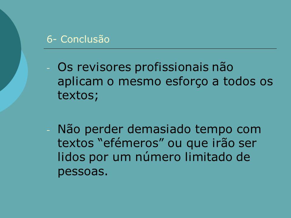 6- Conclusão Os revisores profissionais não aplicam o mesmo esforço a todos os textos;