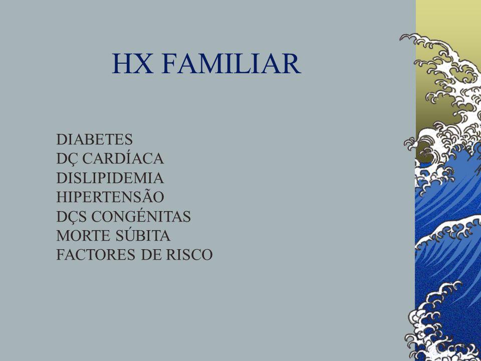 HX FAMILIAR DIABETES DÇ CARDÍACA DISLIPIDEMIA HIPERTENSÃO