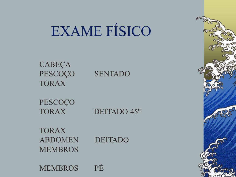 EXAME FÍSICO CABEÇA PESCOÇO SENTADO TORAX PESCOÇO TORAX DEITADO 45º