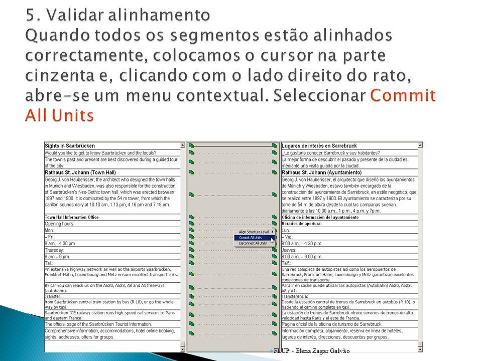 5. Validar alinhamento Quando todos os segmentos estão alinhados correctamente, colocamos o cursor na parte cinzenta e, clicando com o lado direito do rato, abre-se um menu contextual. Seleccionar Commit All Units