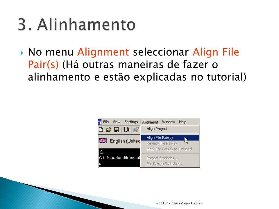 3. Alinhamento No menu Alignment seleccionar Align File Pair(s) (Há outras maneiras de fazer o alinhamento e estão explicadas no tutorial)