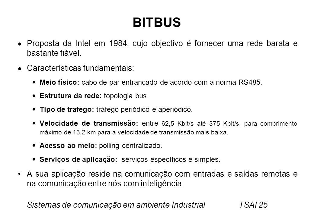 BITBUS Proposta da Intel em 1984, cujo objectivo é fornecer uma rede barata e bastante fiável. Características fundamentais: