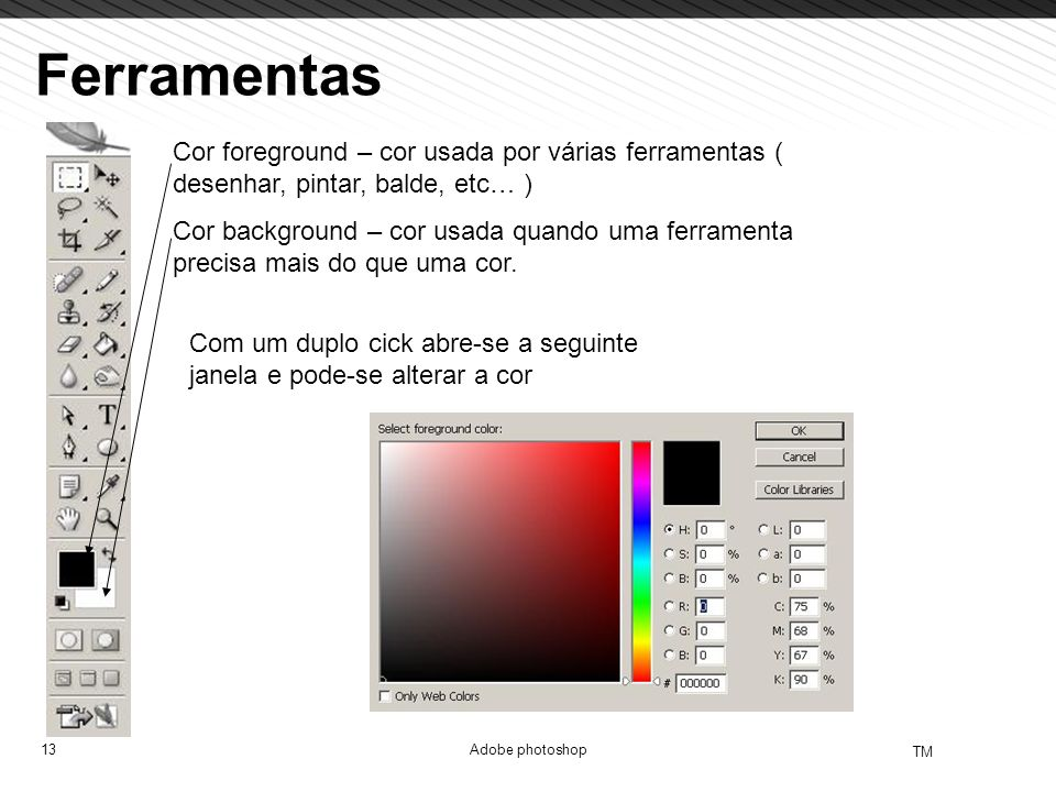 Ferramentas Cor foreground – cor usada por várias ferramentas ( desenhar, pintar, balde, etc… )