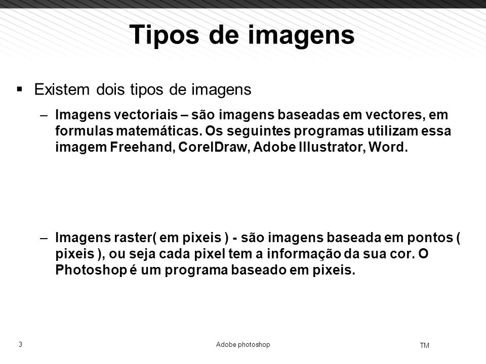 Tipos de imagens Existem dois tipos de imagens