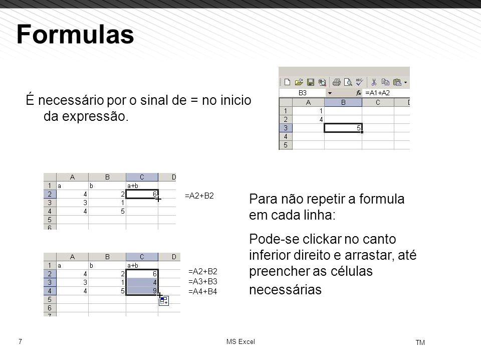Formulas É necessário por o sinal de = no inicio da expressão.