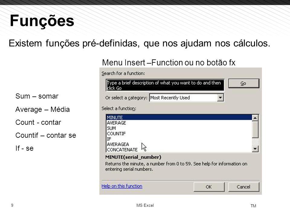 Funções Existem funções pré-definidas, que nos ajudam nos cálculos.
