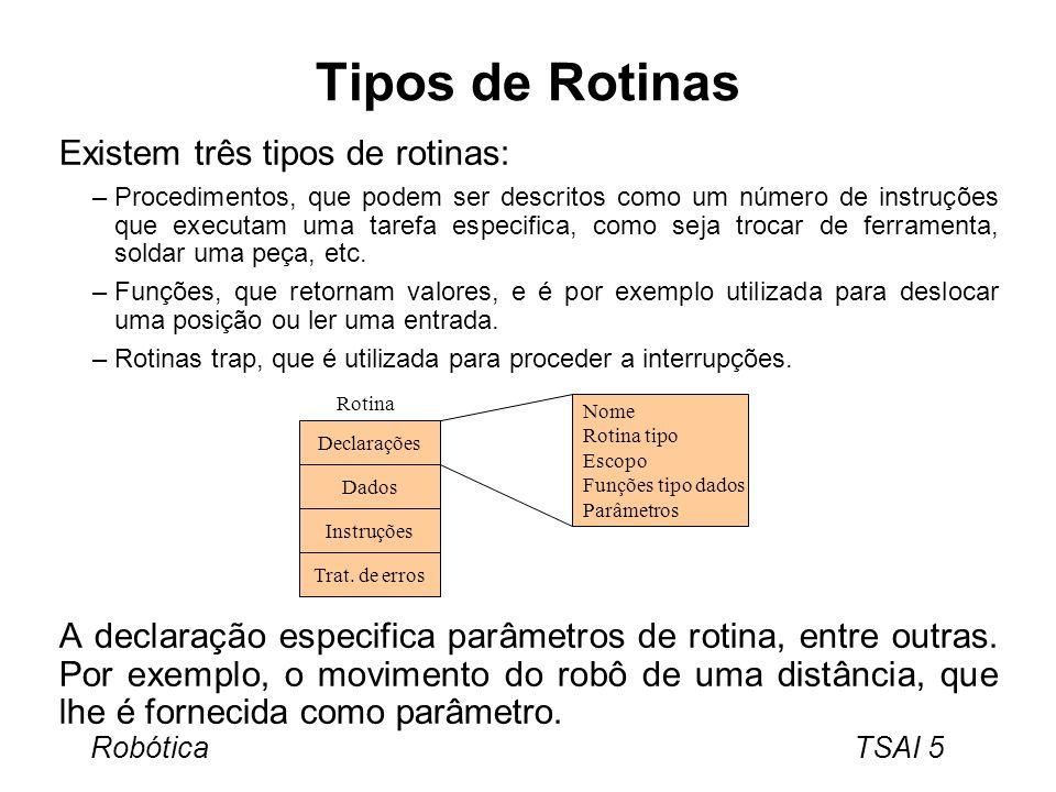 Tipos de Rotinas Existem três tipos de rotinas: